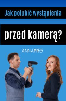 Jak polubic wystapienia przed kamera Anna PRO